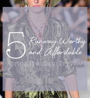 5 Runway Worthy and Affordable Spring Trends to Try Now!