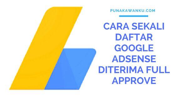 Cara sekali daftar google adsense diterima full approve