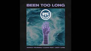 Dance Yourself Clean – Been Too Long (feat. Lizzy Land)