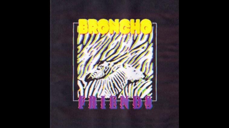 BRONCHO – Friends