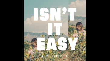 Goldmyth – Isn't it Easy