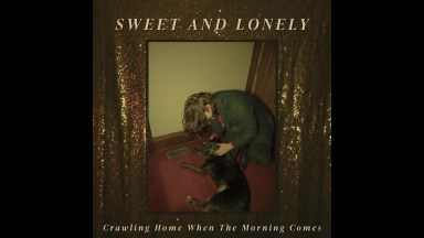 Sweet and Lonely – Crawling Home When the Morning Comes