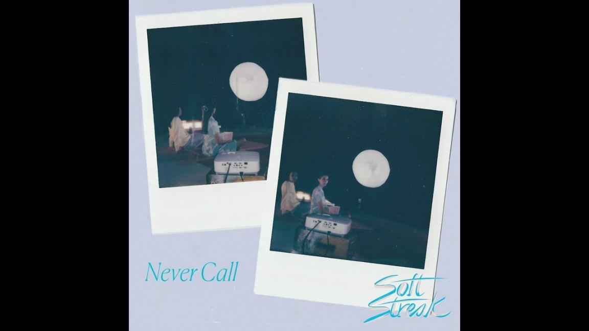 Soft Streak – Never Call