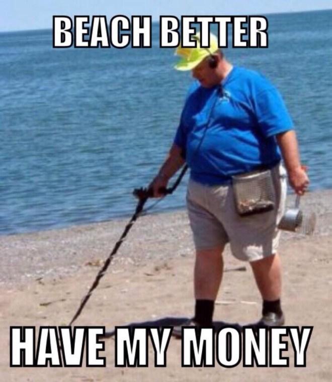 Beach better have my money meme pun