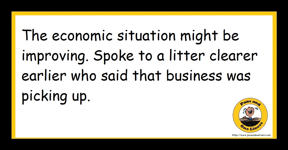 The economic situation might be improving. Spoke to a litter clearer earlier who said that business was picking up.