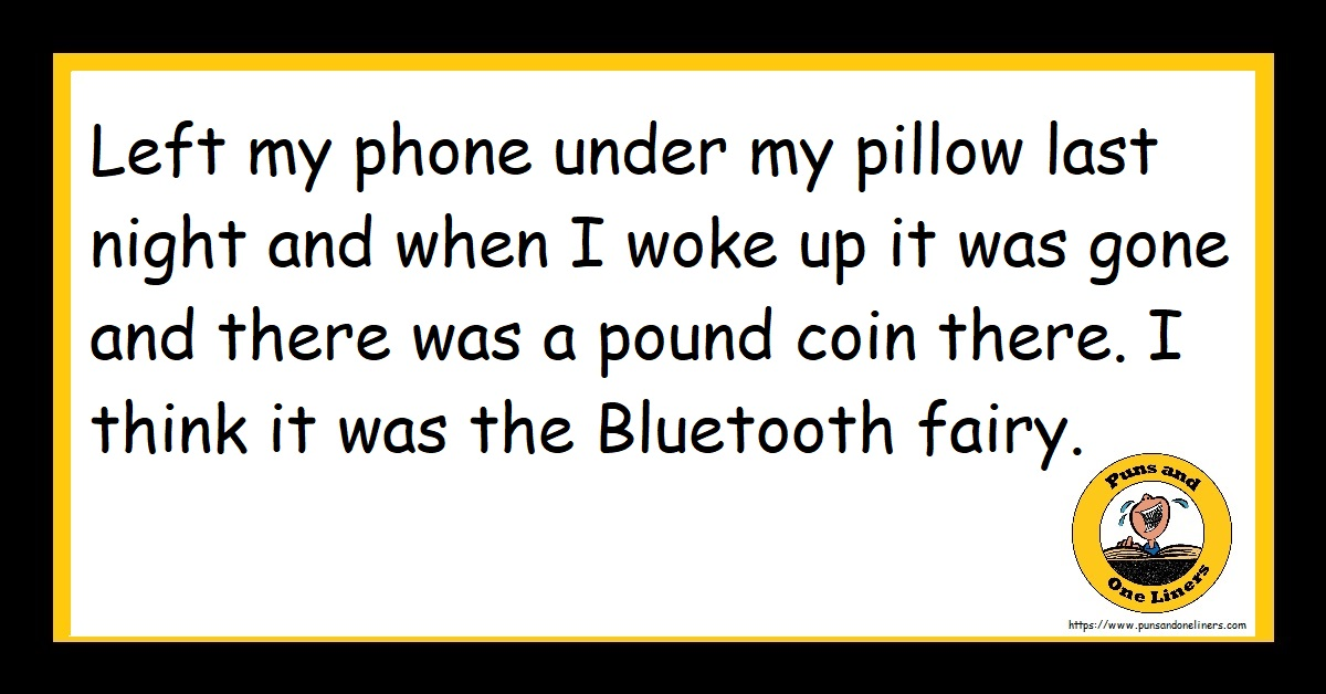 Left my phone under my pillow last night and when I woke up it was gone and there was a pound coin there. I think it was the Bluetooth fairy.