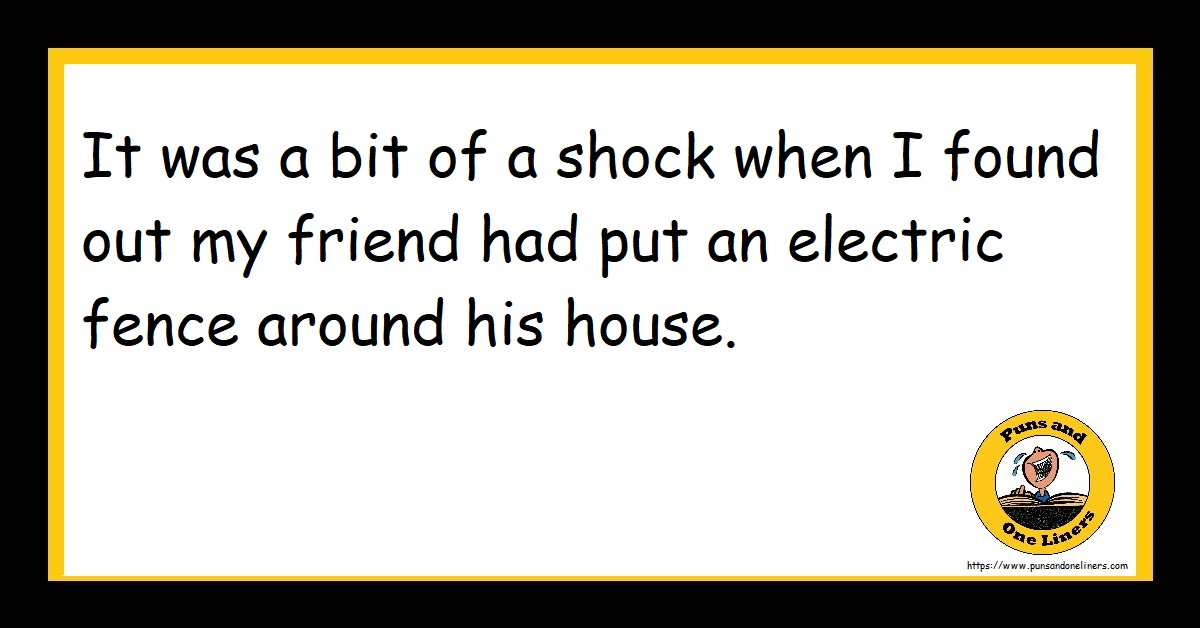 It was a bit of a shock when I found out my friend had put an electric fence around his house.