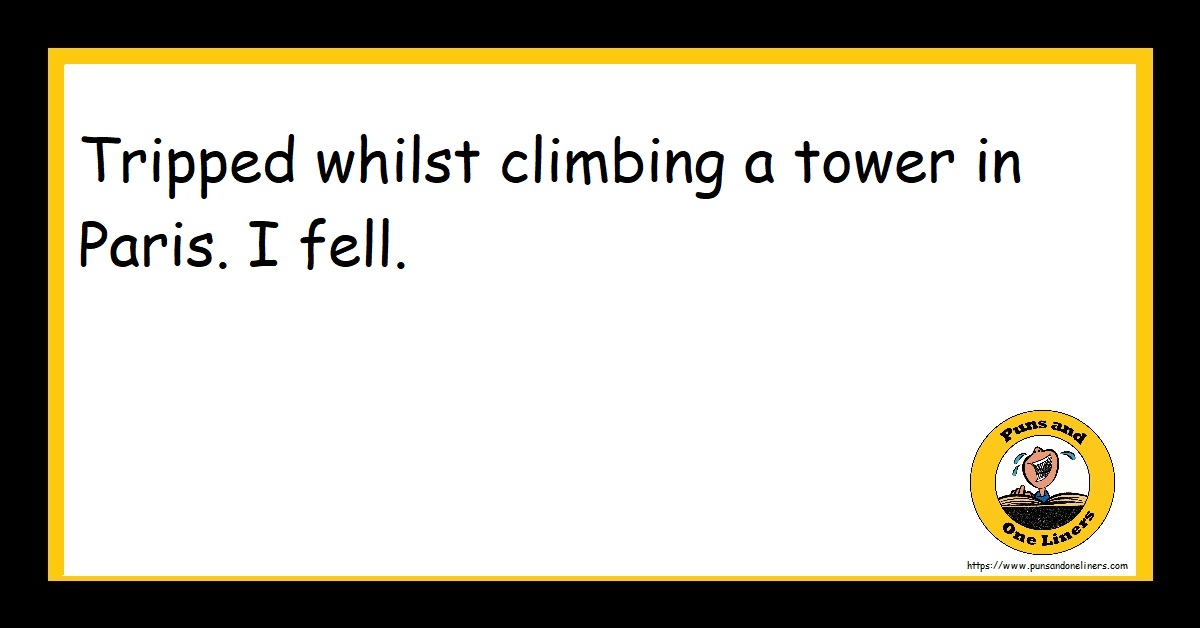 Tripped whilst climbing a tower in Paris. I fell.