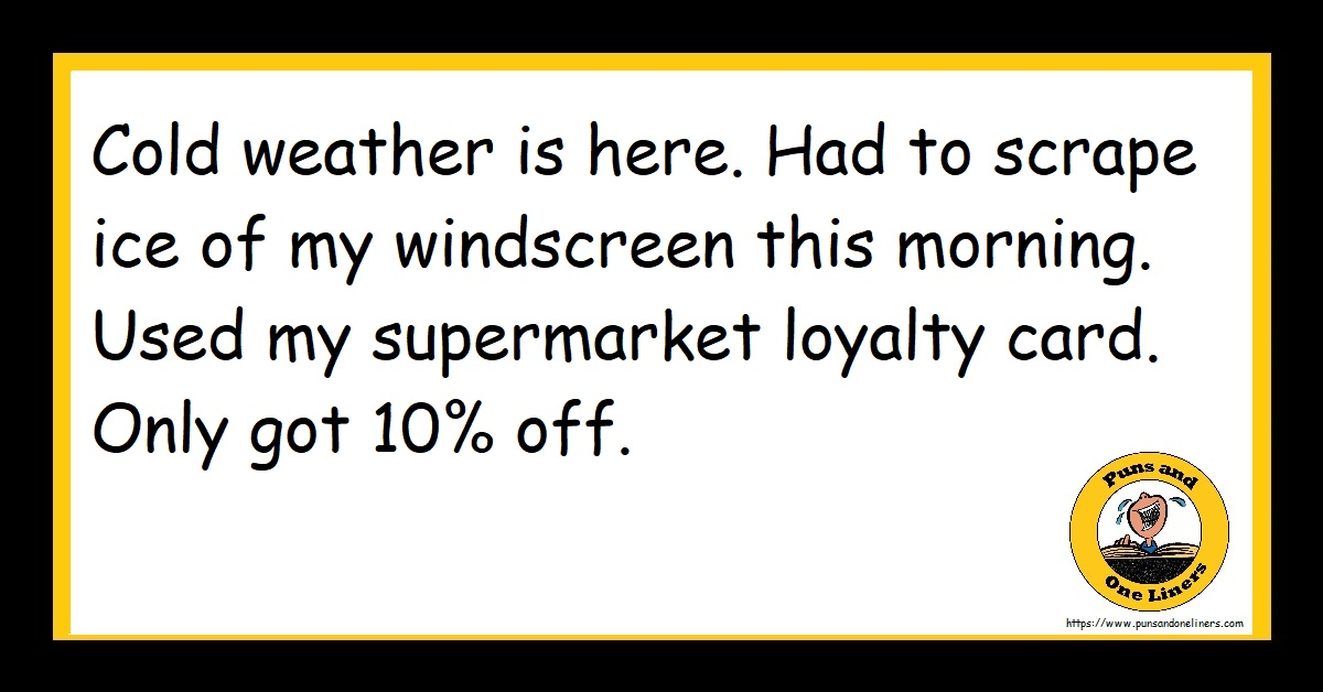 Cold weather is here. Had to scrape ice of my windscreen this morning. Used my supermarket loyalty card. Only got 10% off.