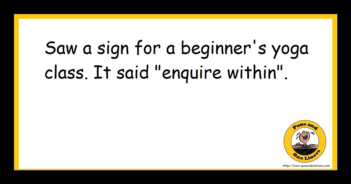 """Saw a sign for a beginner's yoga class. It said """"enquire within""""."""