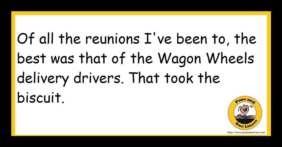 Of all the reunions I've been to, the best was that of the Wagon Wheels delivery drivers. That took the biscuit.
