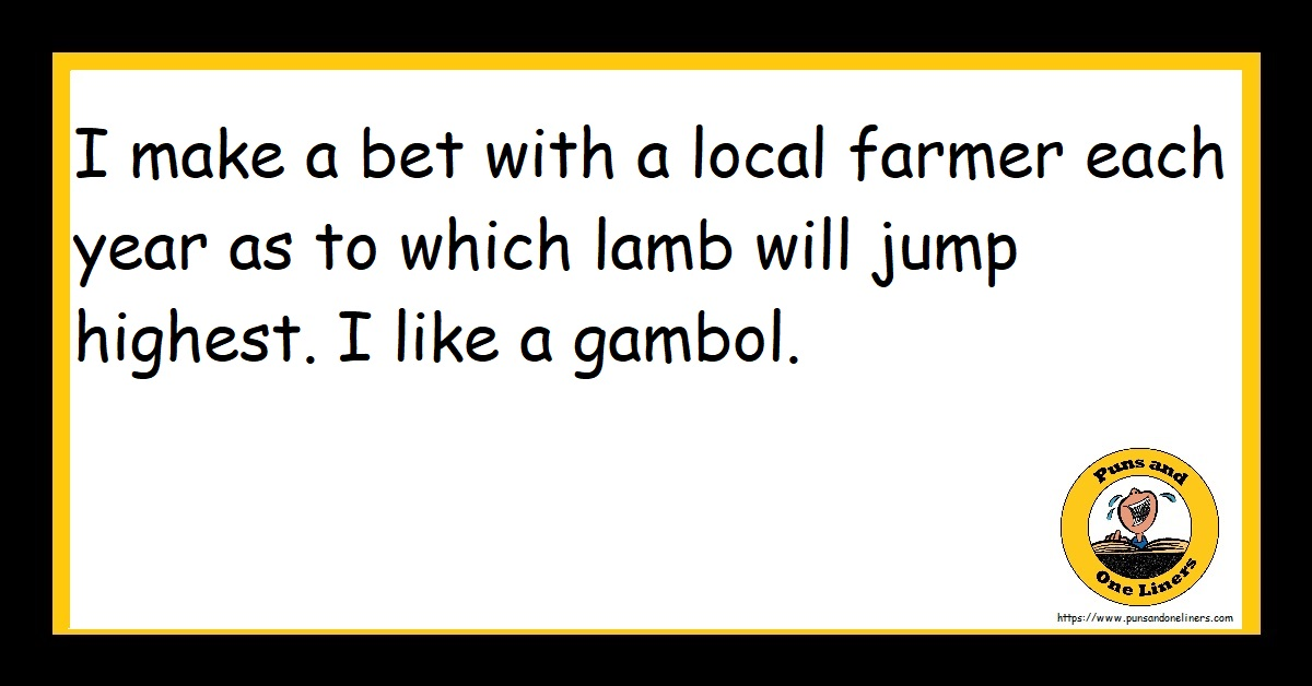 I make a bet with a local farmer each year as to which lamb will jump highest. I like a gambol.