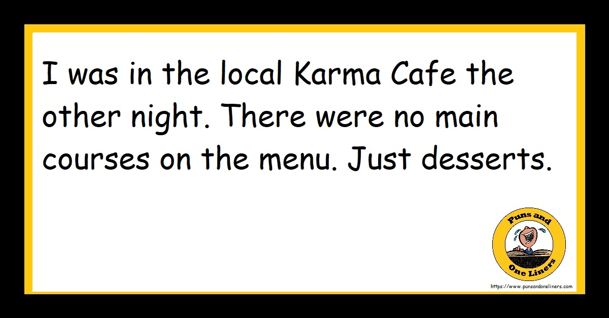 I was in the local Karma Cafe the other night. There were no main courses on the menu. Just desserts.
