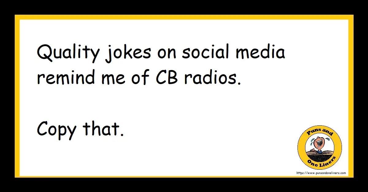 Quality jokes on social media remind me of CB radios. Copy that.