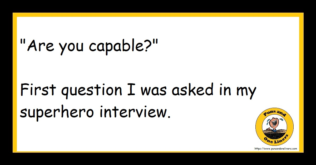 """""""Are you capable?"""" First question I was asked in my superhero interview."""