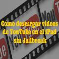 Cómo descargar videos de YouTube en el iPad sin Jailbreak