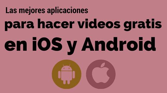 Las mejores aplicaciones para hacer videos gratis