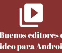 ¿En busca de buenos editores de video para Android? Mira estas opciones