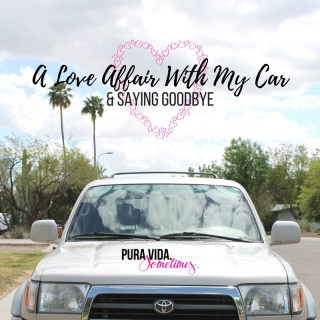 A Love Affair With My Car & Saying Goodbye on Pura Vida. Sometimes.