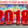 Top 5 Industries To Start An Online Business In 2018