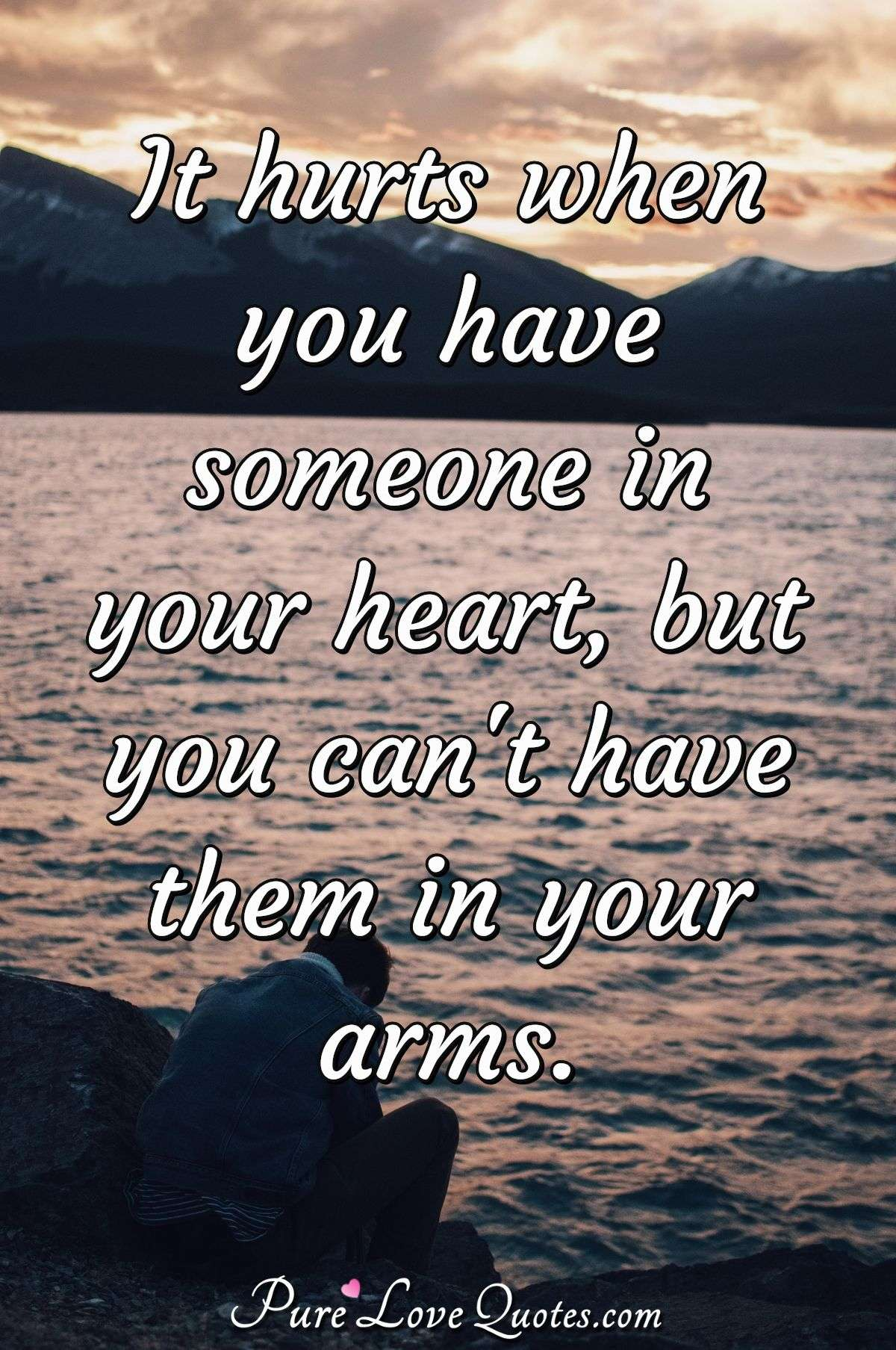 Quotes About Loving Someone You Can T Be With : quotes, about, loving, someone, Hurts, Someone, Heart,, Can't, Your..., PureLoveQuotes