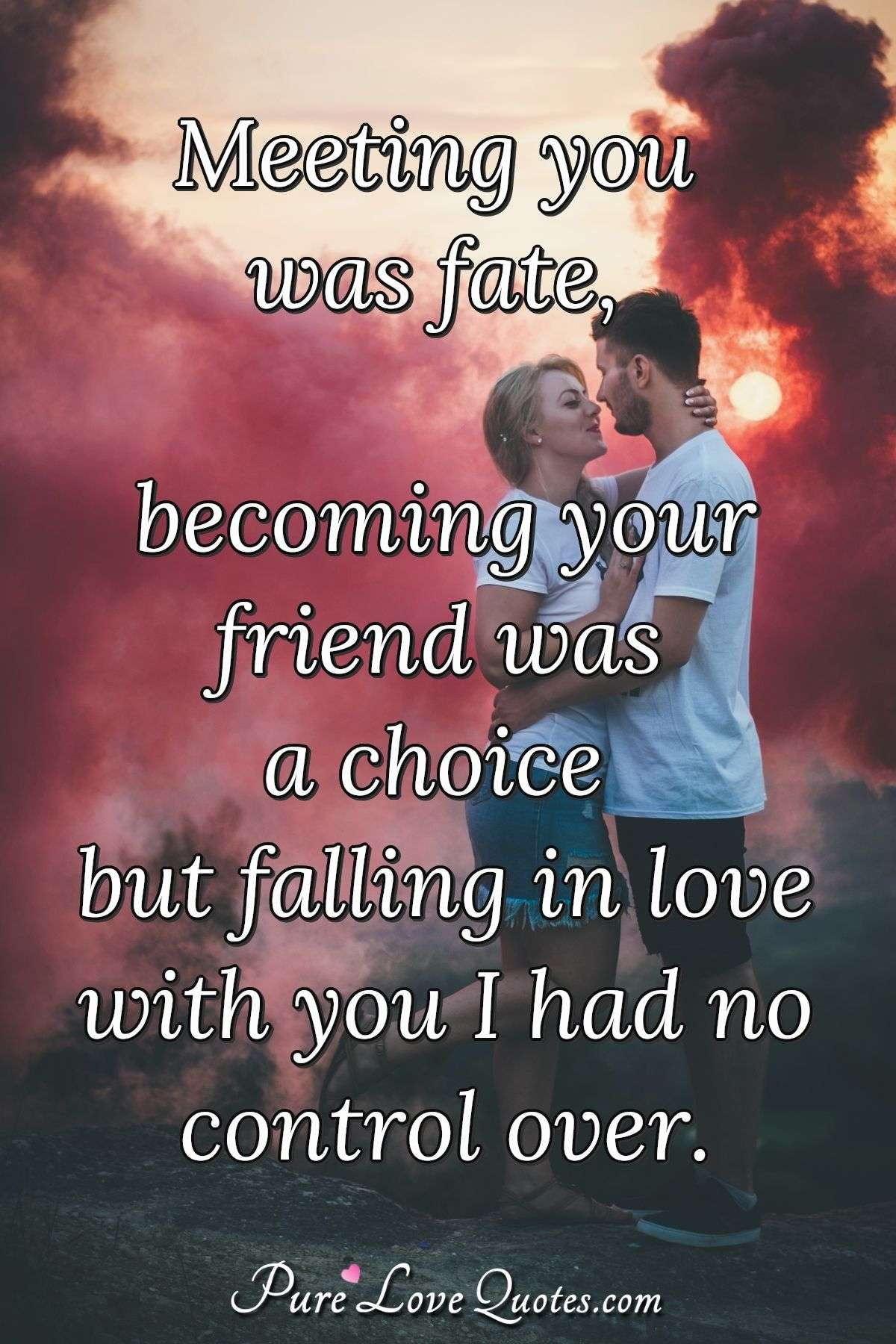 Fate Love Quotes : quotes, Meeting, Fate,, Becoming, Friend, Choice, Falling, Love..., PureLoveQuotes