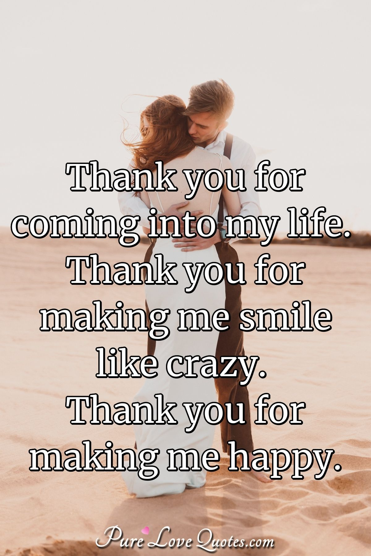 Thank You For Coming Into My Life : thank, coming, Thank, Coming, Life., Making, Smile, Crazy...., PureLoveQuotes