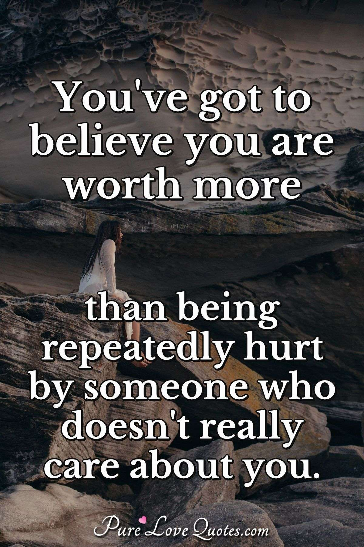 Love Doesnt Hurt Quotes : doesnt, quotes, You've, Believe, Worth, Being, Repeatedly, Someone, PureLoveQuotes