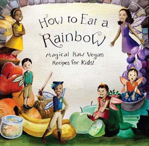 How to Eat a Rainbow - Magical Raw Vegan Recipes for Kids!