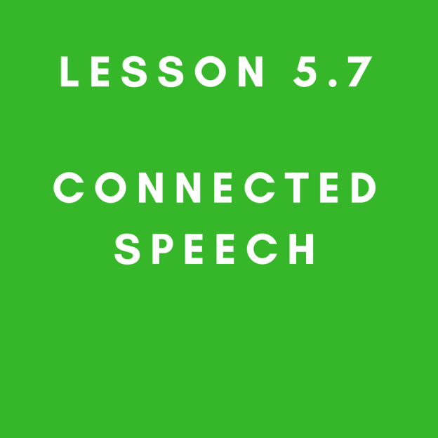 Lesson 5.7 Connected Speech