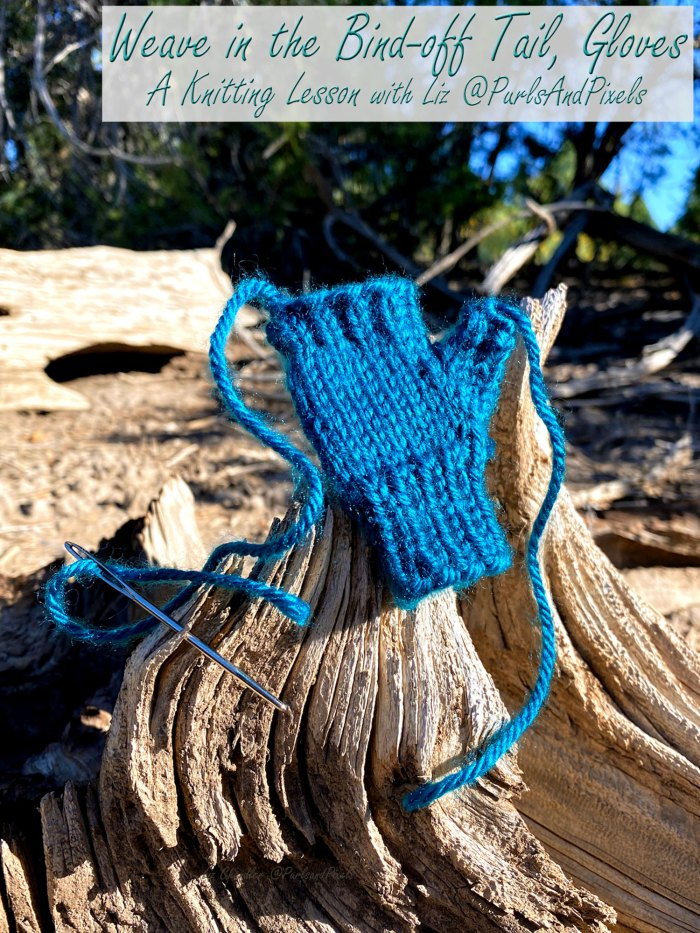 Learn to weave in the bind off tail on items you have knit in the round, such as fingerless gloves - a knitting lesson with Liz Chandler @PurlsAndPixels.