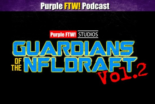 Purple FTW! Podcast - Episode 368 - Guardians of the NFL Draft Vol. 2