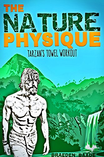 The Nature Physique: Tarzan's Towel Workout