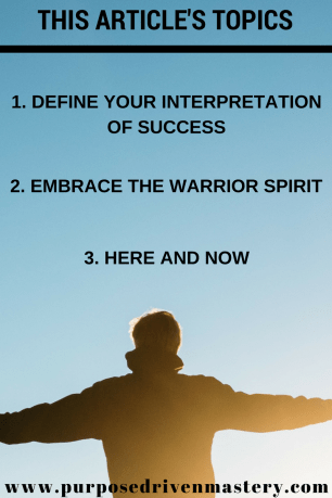 What is your definition of success? asian, Asian men, attachment, calm, commitment, composure, courage, dan millman, fulfillment, health, here, journey, lifestyle, masculinity, mastery, men, now, peace, peaceful, peaceful warrior, personal development, personal growth, process, purpose, self improvement, self-help, success, the way of the peaceful warrior, warrior - Purpose Driven Mastery
