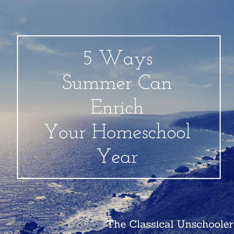 5 Ways Summer Can Energize Your Homeschool Year