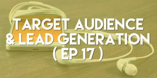 Target Audience & Lead Generation - Push Pull Sales & Marketing Podcast - Episode 17