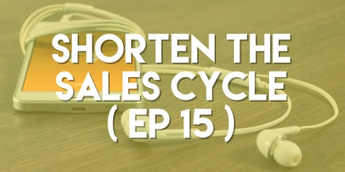 Shorten the Sales Cycle - Push Pull Sales & Marketing Podcast - Episode 15