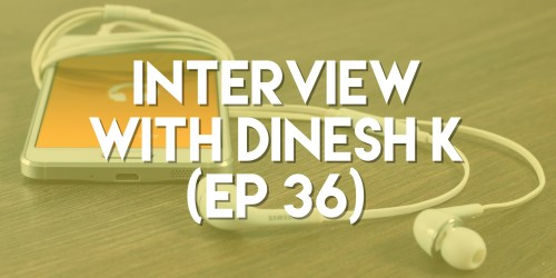 Interview with Dinesh K