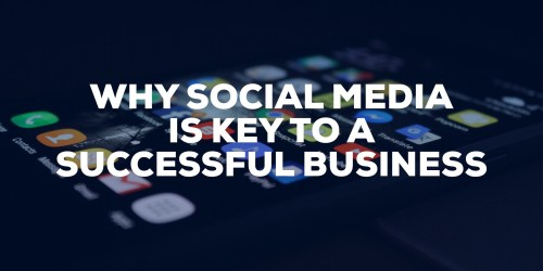 Why Social Media is Key to a Successful Business