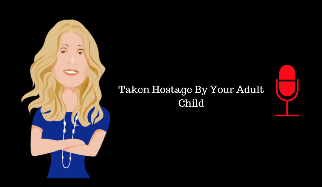 019: Taken Hostage By Your Adult Child
