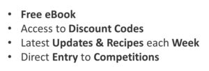Image of offers stating;Free eBook  Access to Discount Codes  Latest Updates & Recipes each Week Direct Entry to Competitions