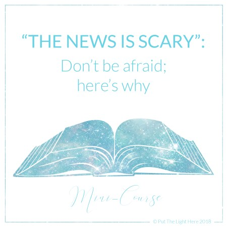 the news is scary, ascension, scary news, the shift, shift in consciousness, chaotic world
