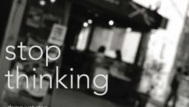 berhenti berpikir sendiri