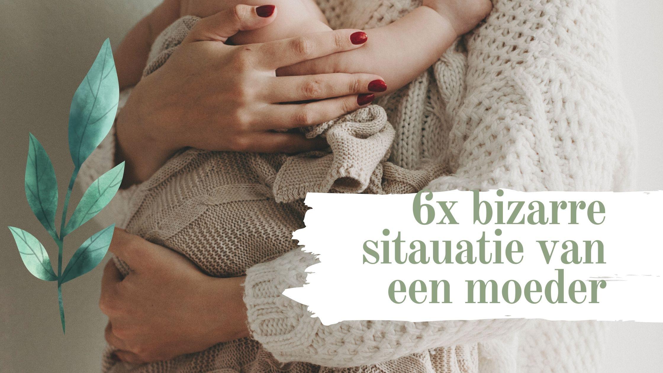 6x de meest bizarre situaties van een moeder