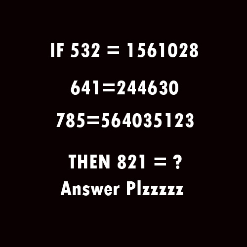 if 532=1561028, 641=244630, 785=564035123 then 821=?