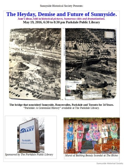 The Heyday, the Demise and the Future of Sunnyside. Jane's ideas in historical pictures, humorous skits and dramatizations. May 19, 2016, 6:30 to 8:30 pm Parkdale Public Library. Mark your calendars now.