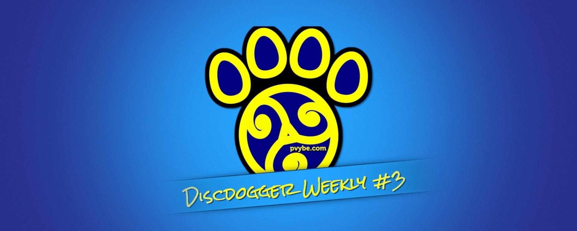 DiscDogger Weekly #3