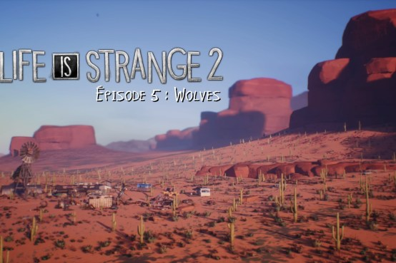 Test Life is Strange 2 épisode 5 Wolves PS4