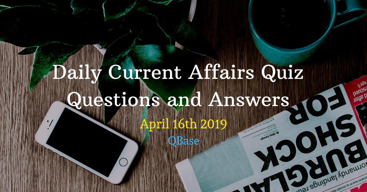 Daily Current Affairs Quiz Questions and Answers April 16th