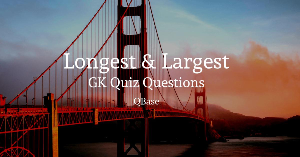 longest and largest gk quiz
